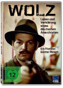 Wolz - Leben und Verklärung eines deutschen Anarchisten