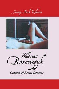 Walerian Borowczyk: Cinema of Erotic Dreams