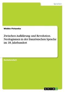 Zwischen Aufklärung und Revolution. Neologismen in der französis