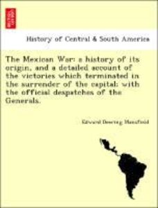 The Mexican War: a history of its origin, and a detailed account