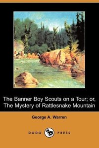 The Banner Boy Scouts on a Tour; Or, the Mystery of Rattlesnake