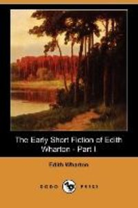 The Early Short Fiction of Edith Wharton, Part I