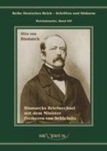Otto Fürst von Bismarck. Bismarcks Briefwechsel mit dem Minister