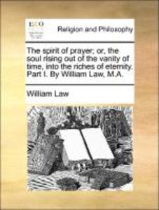 The spirit of prayer; or, the soul rising out of the vanity of t