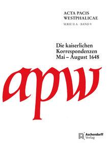 Acta Pacis Westphalicae / Serie II / Die kaiserlichen Korrespond
