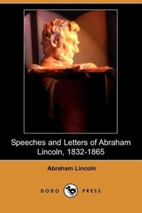 Speeches and Letters of Abraham Lincoln, 1832-1865 (Dodo Press)