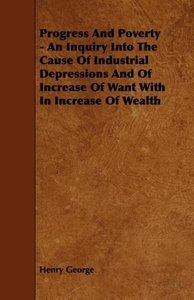 Progress And Poverty - An Inquiry Into The Cause Of Industrial D