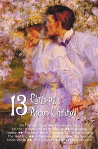 Thirteen Plays by Anton Chekhov, Includes on the High Road, the