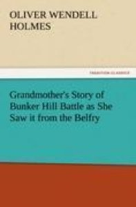 Grandmother's Story of Bunker Hill Battle as She Saw it from the