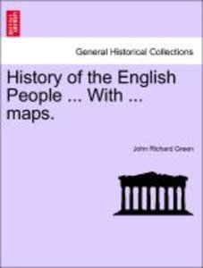 History of the English People ... With eight maps. Vol. I