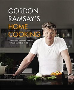 Gordon Ramsay\'s Home Cooking: Everything You Need to Know to Ma