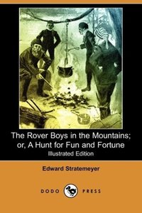 The Rover Boys in the Mountains; Or, a Hunt for Fun and Fortune