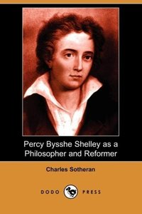 Percy Bysshe Shelley as a Philosopher and Reformer (Dodo Press)