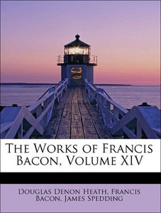 The Works of Francis Bacon, Volume XIV
