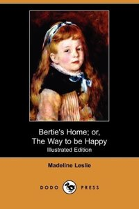 Bertie's Home; Or, the Way to Be Happy (Illustrated Edition) (Do