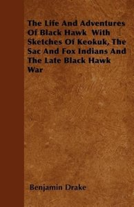 The Life And Adventures Of Black Hawk With Sketches Of Keokuk,