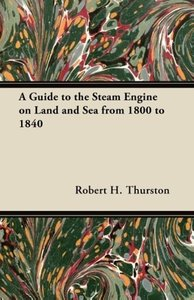 A Guide to the Steam Engine on Land and Sea from 1800 to 1840