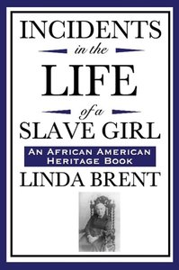 Incidents in the Life of a Slave Girl (An African American Herit