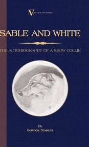 Sable and White - The Autobiography of a Show Collie (A Vintage