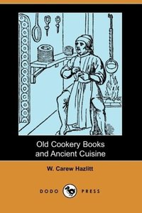 Old Cookery Books and Ancient Cuisine (Dodo Press)