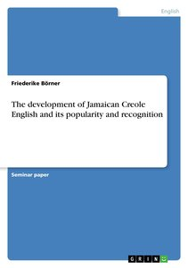 The development of Jamaican Creole English and its popularity an