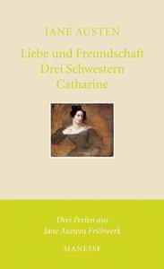 Liebe und Freundschaft / Drei Schwestern / Catharine