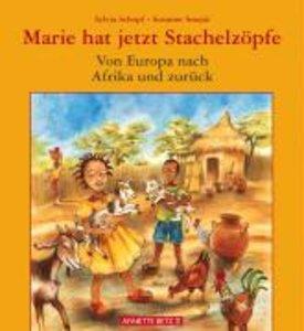 Marie hat jetzt Stachelzöpfe / Von Afrika nach Europa und zurück