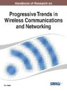Handbook of Research on Progressive Trends in Wireless Communica