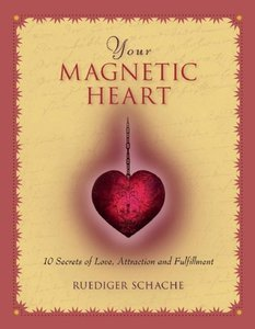 Your Magnetic Heart: 10 Secrets of Love, Attraction and Fulfillm