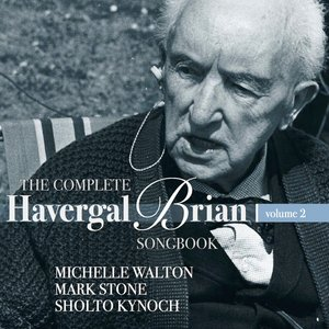 The Complete Havergal Brian Songbook-Vol.2