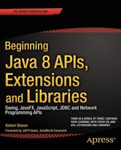 Beginning Java 8 APIs, Extensions and Libraries