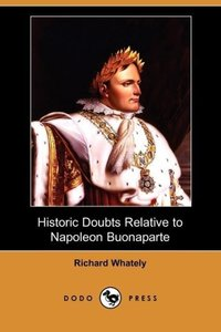 Historic Doubts Relative to Napoleon Buonaparte (Dodo Press)