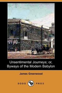 Unsentimental Journeys; Or, Byways of the Modern Babylon (Dodo P