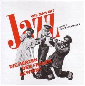 Wie man mit Jazz die Herzen der Frauen gewinnt