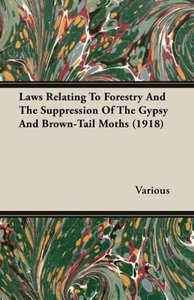 Laws Relating To Forestry And The Suppression Of The Gypsy And B