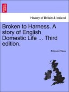 Broken to Harness. A story of English Domestic Life ... Third ed