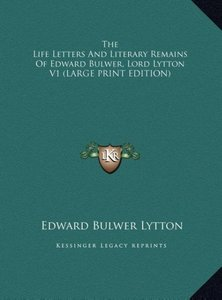 The Life Letters And Literary Remains Of Edward Bulwer, Lord Lyt