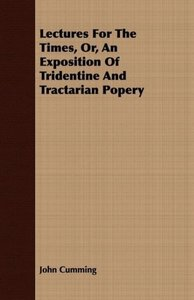 Lectures for the Times, Or, an Exposition of Tridentine and Trac