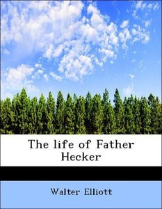 The life of Father Hecker