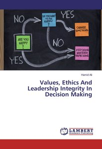 Values, Ethics And Leadership Integrity In Decision Making