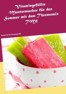 Vitamingefüllte Muntermacher für den Sommer mit dem Thermomix TM