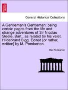 A Gentleman's Gentleman: being certain pages from the life and s
