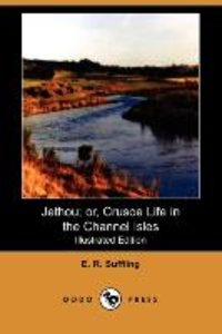 Jethou; Or, Crusoe Life in the Channel Isles (Illustrated Editio