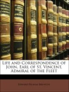 Life and Correspondence of John, Earl of St. Vincent, Admiral of