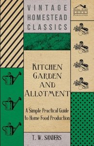 Kitchen Garden and Allotment - A Simple Practical Guide to Home