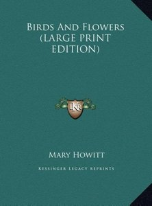 Birds And Flowers (LARGE PRINT EDITION)