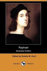 Raphael (Illustrated Edition) (Dodo Press)