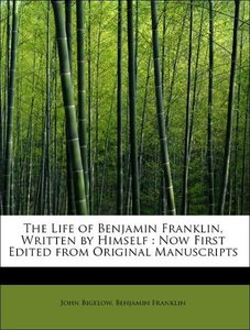 The Life of Benjamin Franklin, Written by Himself : Now First Ed