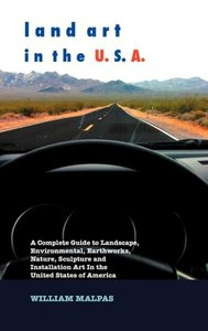 Land Art in the U.S.A.: A Complete Guide to Landscape, Environme