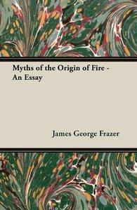 Myths of the Origin of Fire - An Essay